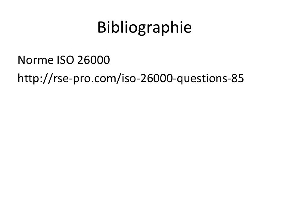 Bibliographie Norme ISO 26000 http://rse-pro.com/iso-26000-questions-85