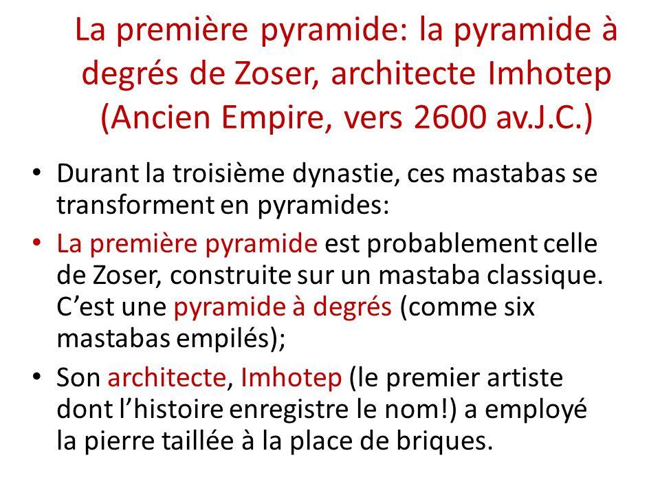La première pyramide: la pyramide à degrés de Zoser, architecte Imhotep (Ancien Empire, vers 2600 av.J.C.)