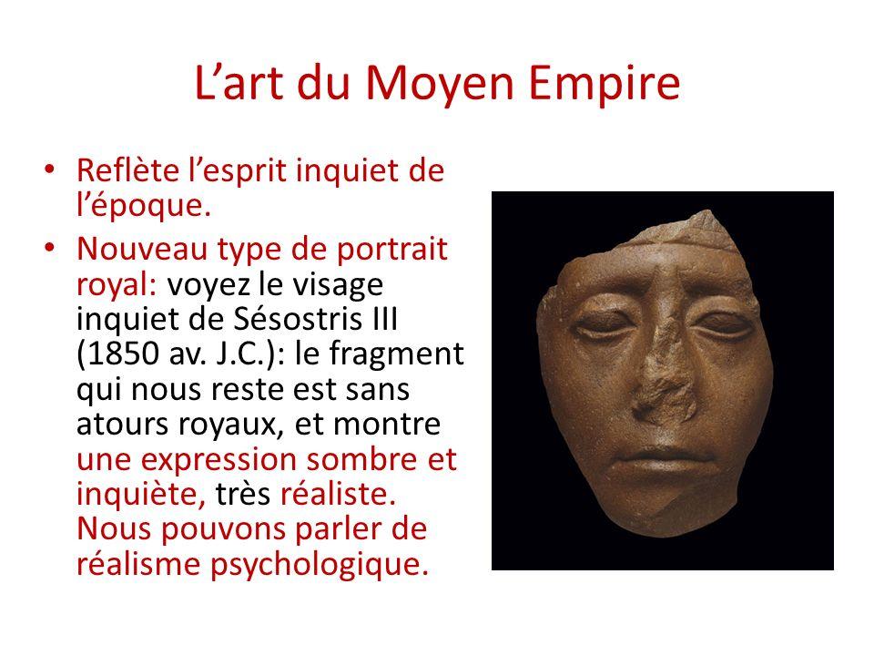 L'art du Moyen Empire Reflète l'esprit inquiet de l'époque.