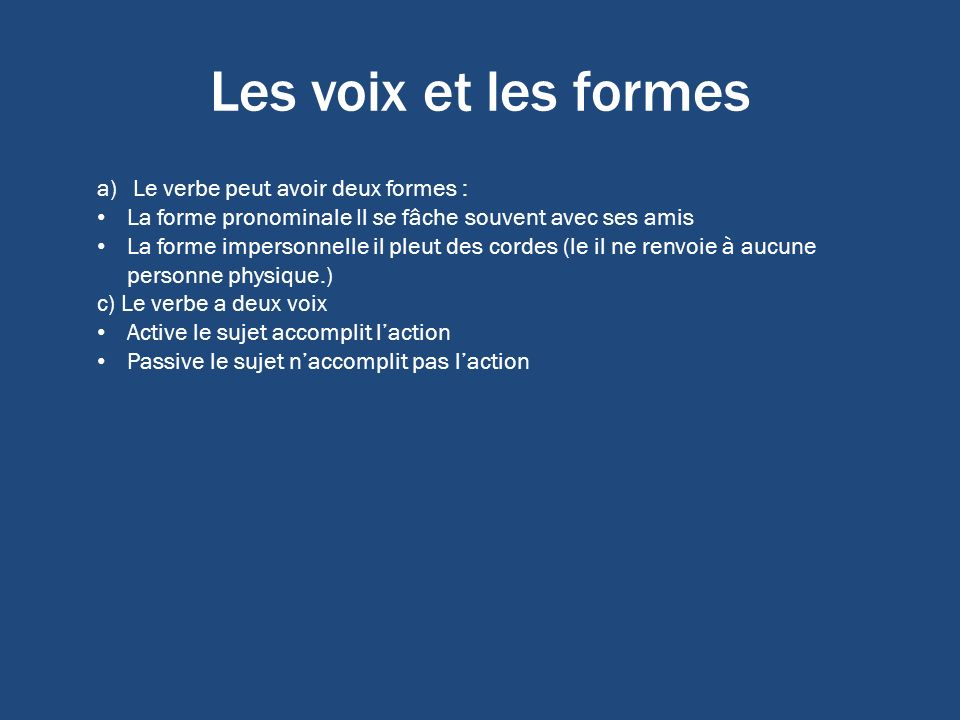 Les voix et les formes Le verbe peut avoir deux formes :