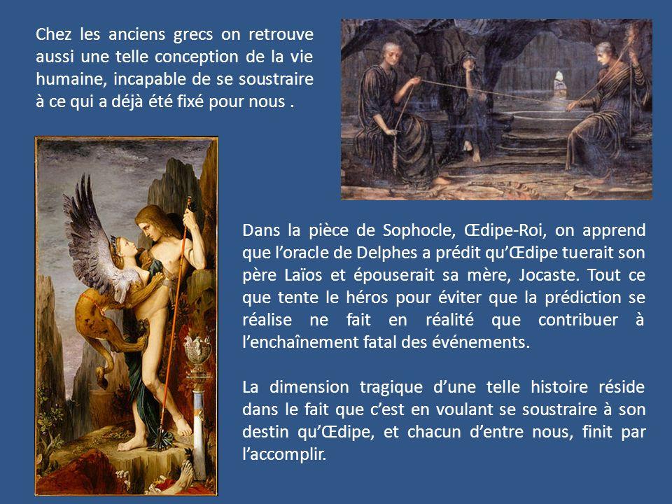 Chez les anciens grecs on retrouve aussi une telle conception de la vie humaine, incapable de se soustraire à ce qui a déjà été fixé pour nous .