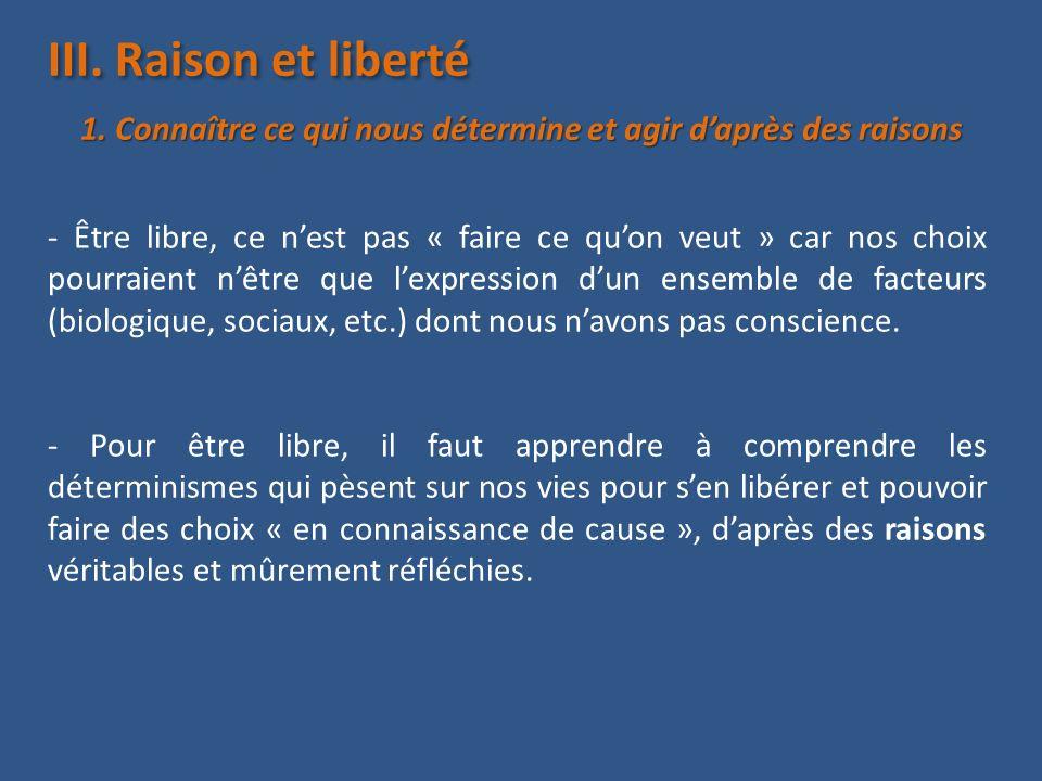 III. Raison et liberté 1. Connaître ce qui nous détermine et agir d'après des raisons.