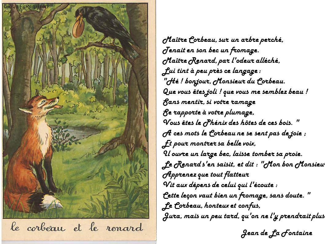 Maître Corbeau, sur un arbre perché, Tenait en son bec un fromage