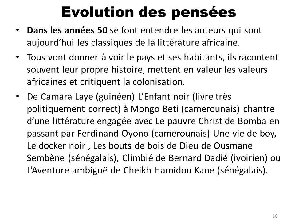Evolution des pensées Dans les années 50 se font entendre les auteurs qui sont aujourd'hui les classiques de la littérature africaine.