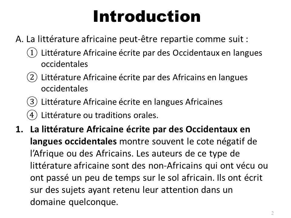 Introduction A. La littérature africaine peut-être repartie comme suit : Littérature Africaine écrite par des Occidentaux en langues occidentales.