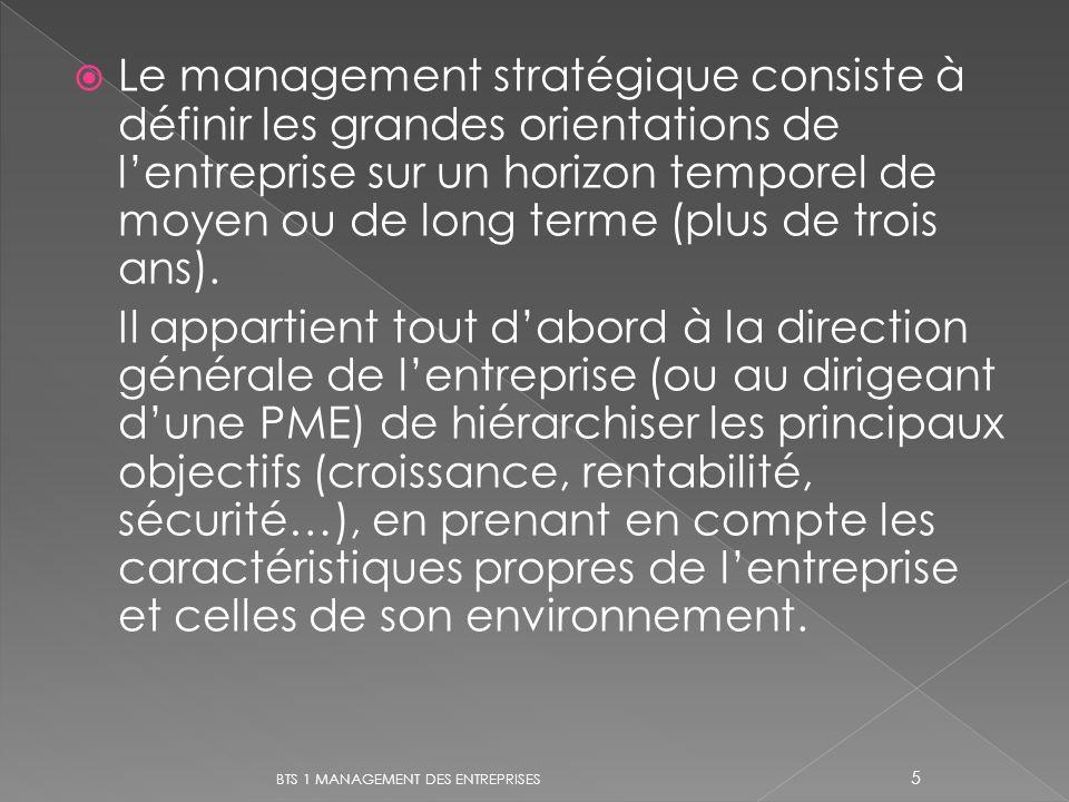 Le management stratégique consiste à définir les grandes orientations de l'entreprise sur un horizon temporel de moyen ou de long terme (plus de trois ans).