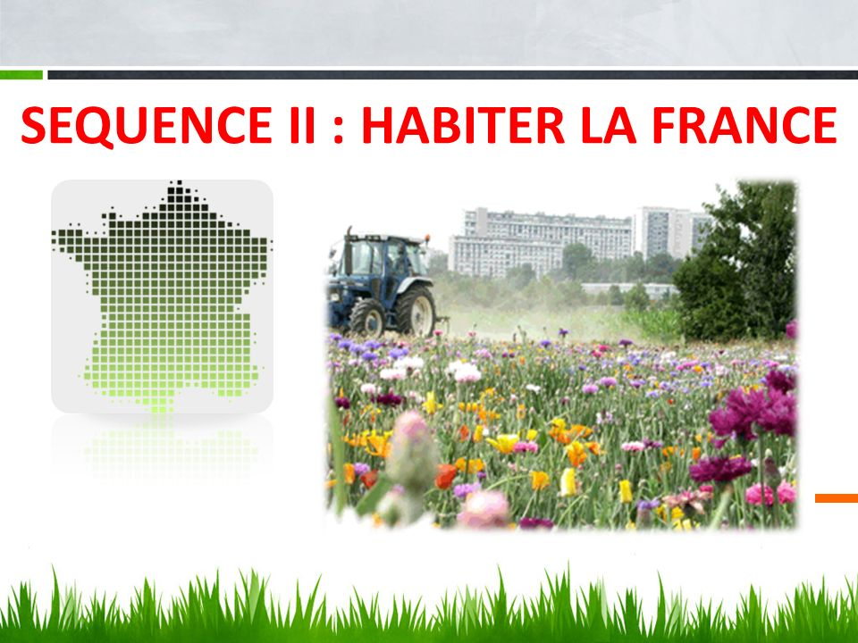 SEQUENCE II : HABITER LA FRANCE
