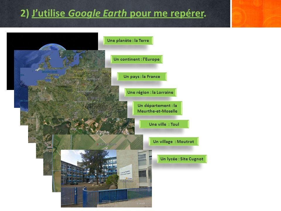 2) J'utilise Google Earth pour me repérer.