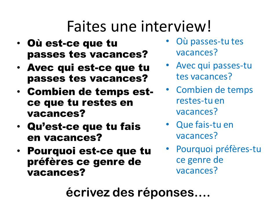 Faites une interview! écrivez des réponses….