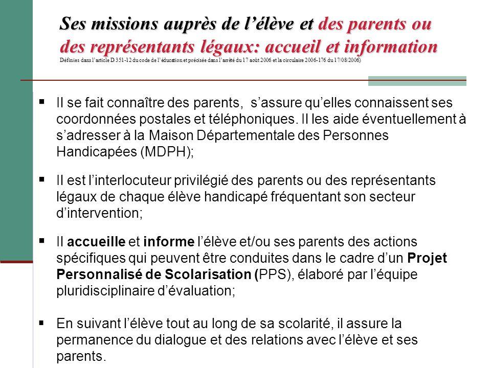 Ses missions auprès de l'élève et des parents ou des représentants légaux: accueil et information Définies dans l'article D 351-12 du code de l'éducation et précisée dans l'arrêté du 17 août 2006 et la circulaire 2006-176 du 17/08/2006)