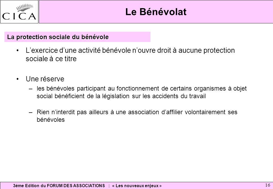 Le Bénévolat La protection sociale du bénévole. L'exercice d'une activité bénévole n'ouvre droit à aucune protection sociale à ce titre.