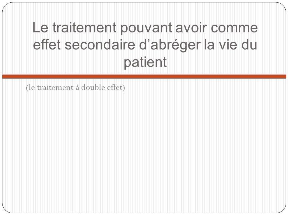 Le traitement pouvant avoir comme effet secondaire d'abréger la vie du patient