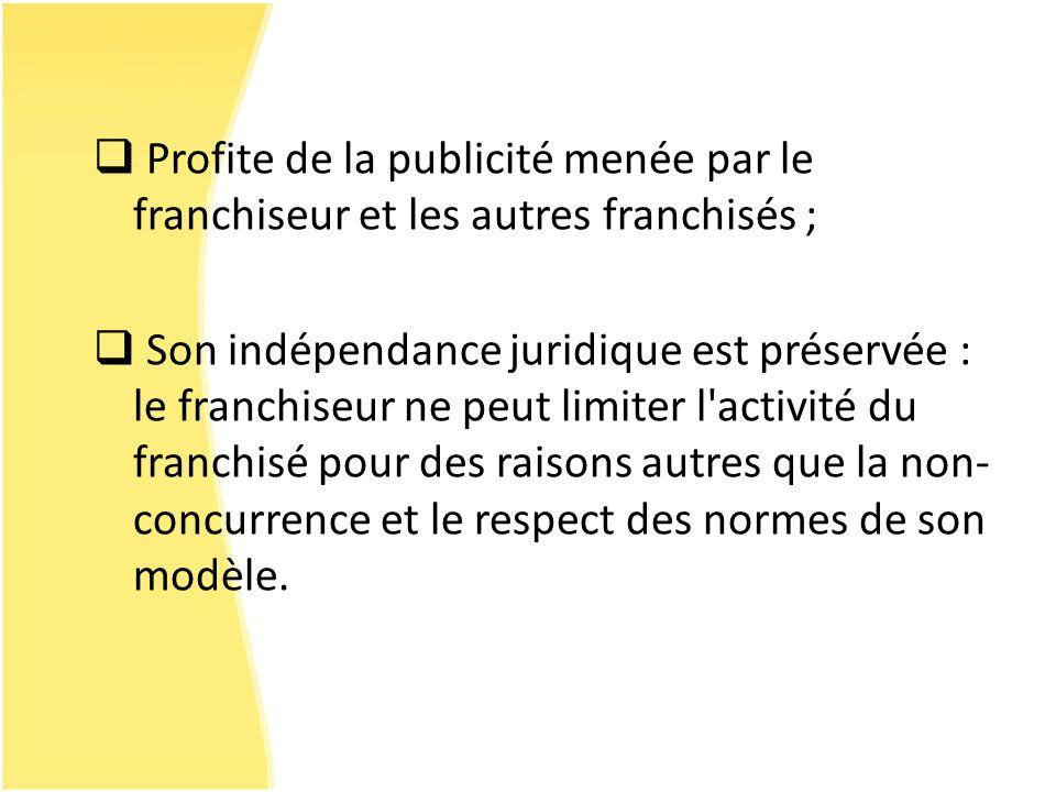 Profite de la publicité menée par le franchiseur et les autres franchisés ;