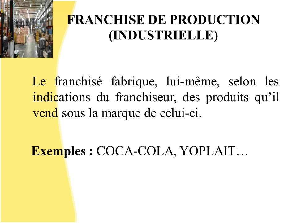 FRANCHISE DE PRODUCTION (INDUSTRIELLE)