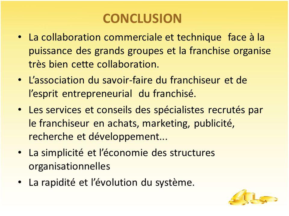 CONCLUSION La collaboration commerciale et technique face à la puissance des grands groupes et la franchise organise très bien cette collaboration.