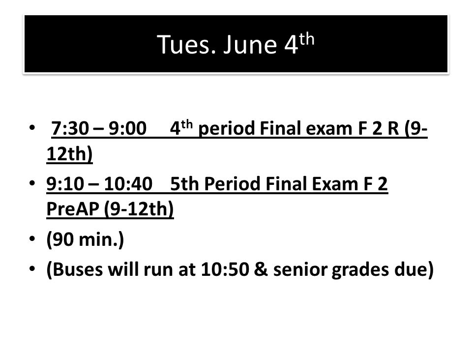 Tues. June 4th 7:30 – 9:00 4th period Final exam F 2 R (9-12th)