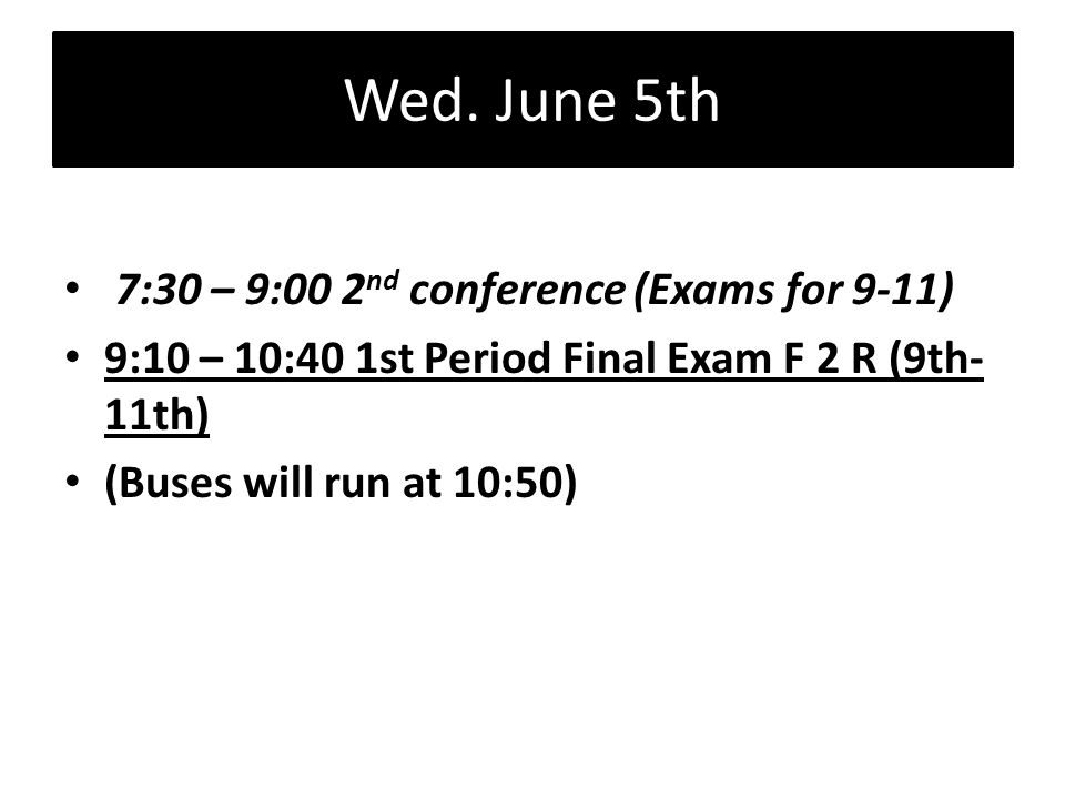 Wed. June 5th 7:30 – 9:00 2nd conference (Exams for 9-11)