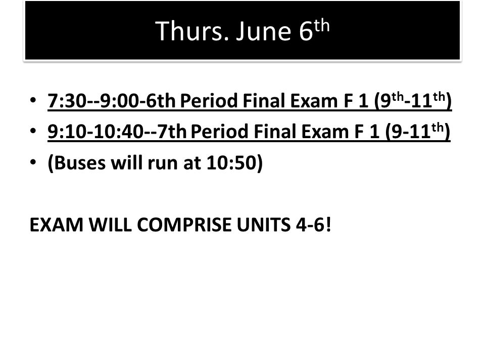 Thurs. June 6th 7:30--9:00-6th Period Final Exam F 1 (9th-11th)