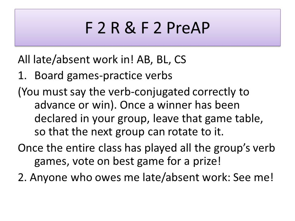 F 2 R & F 2 PreAP All late/absent work in! AB, BL, CS