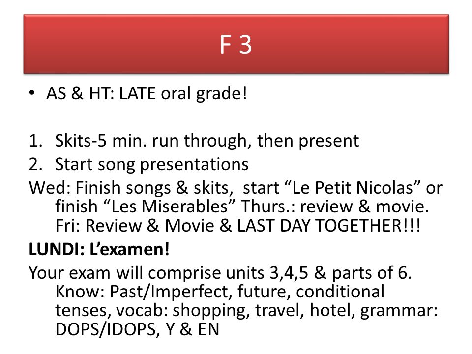 F 3 AS & HT: LATE oral grade! Skits-5 min. run through, then present
