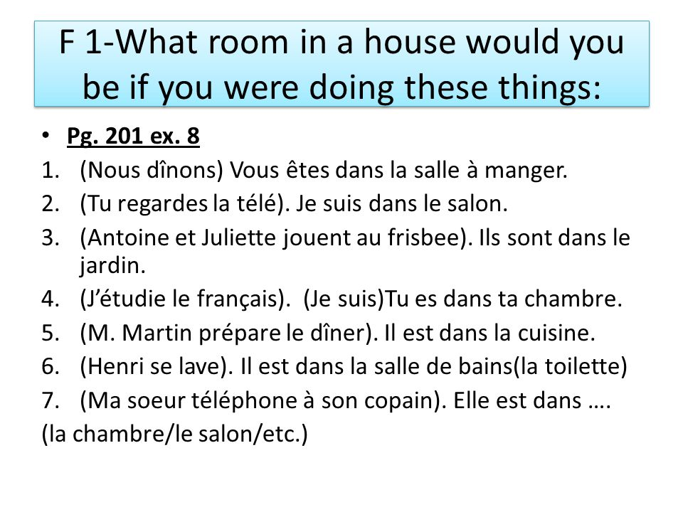 F 1-What room in a house would you be if you were doing these things: