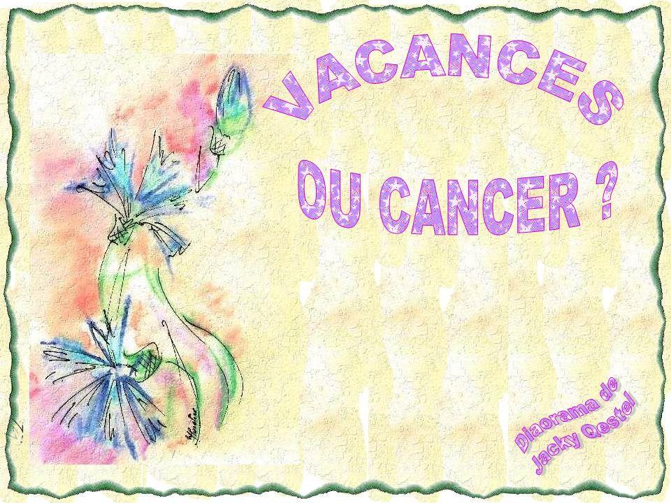 VACANCES OU CANCER Diaorama de Jacky Qestel