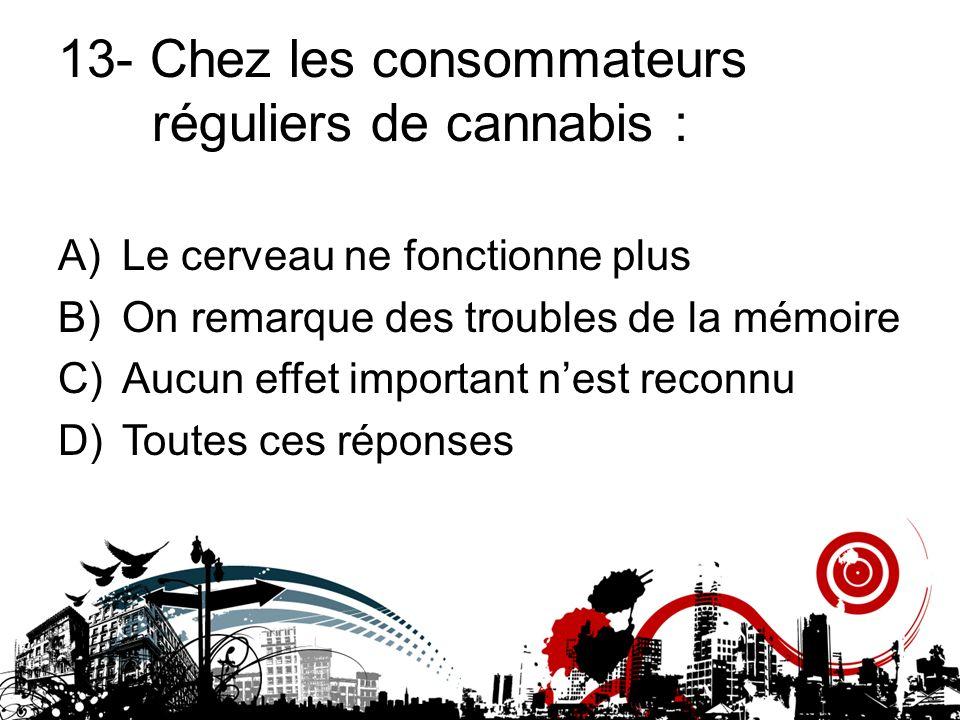 13- Chez les consommateurs réguliers de cannabis :