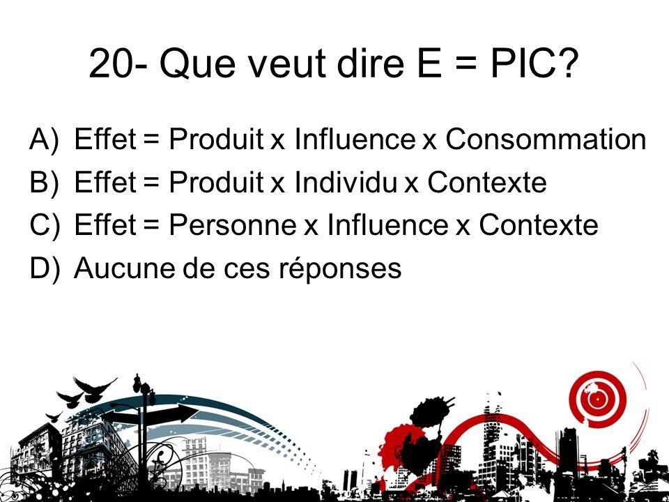 20- Que veut dire E = PIC Effet = Produit x Influence x Consommation