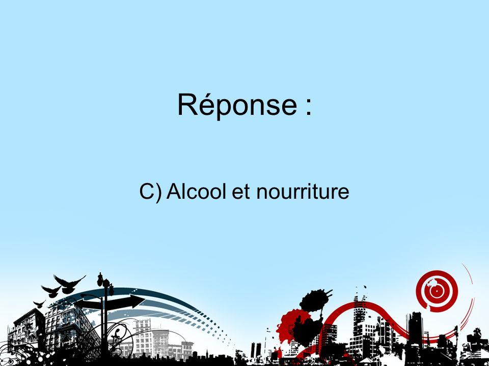 C) Alcool et nourriture