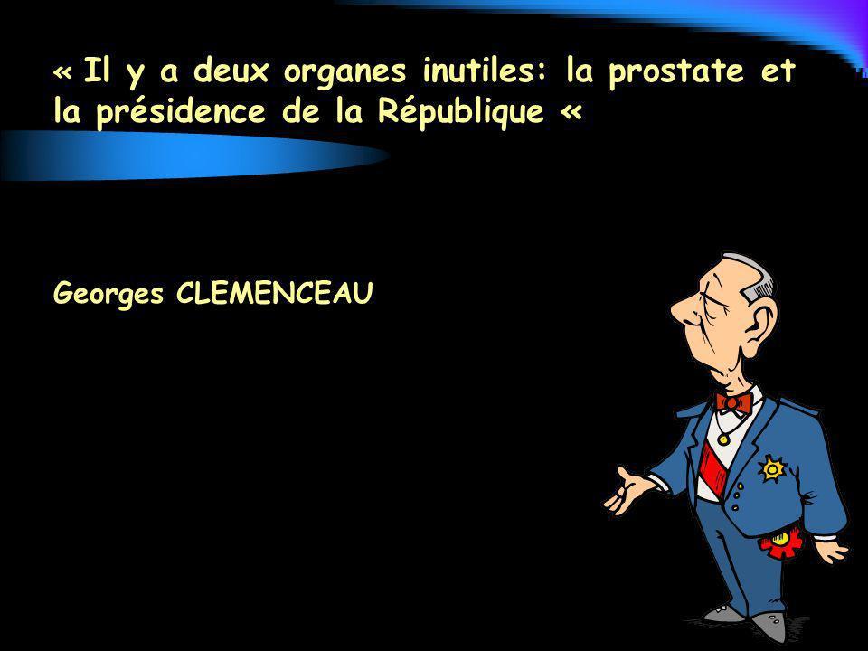 « Il y a deux organes inutiles: la prostate et la présidence de la République «