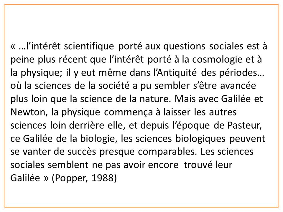 « …l'intérêt scientifique porté aux questions sociales est à peine plus récent que l'intérêt porté à la cosmologie et à la physique; il y eut même dans l'Antiquité des périodes… où la sciences de la société a pu sembler s'être avancée plus loin que la science de la nature.