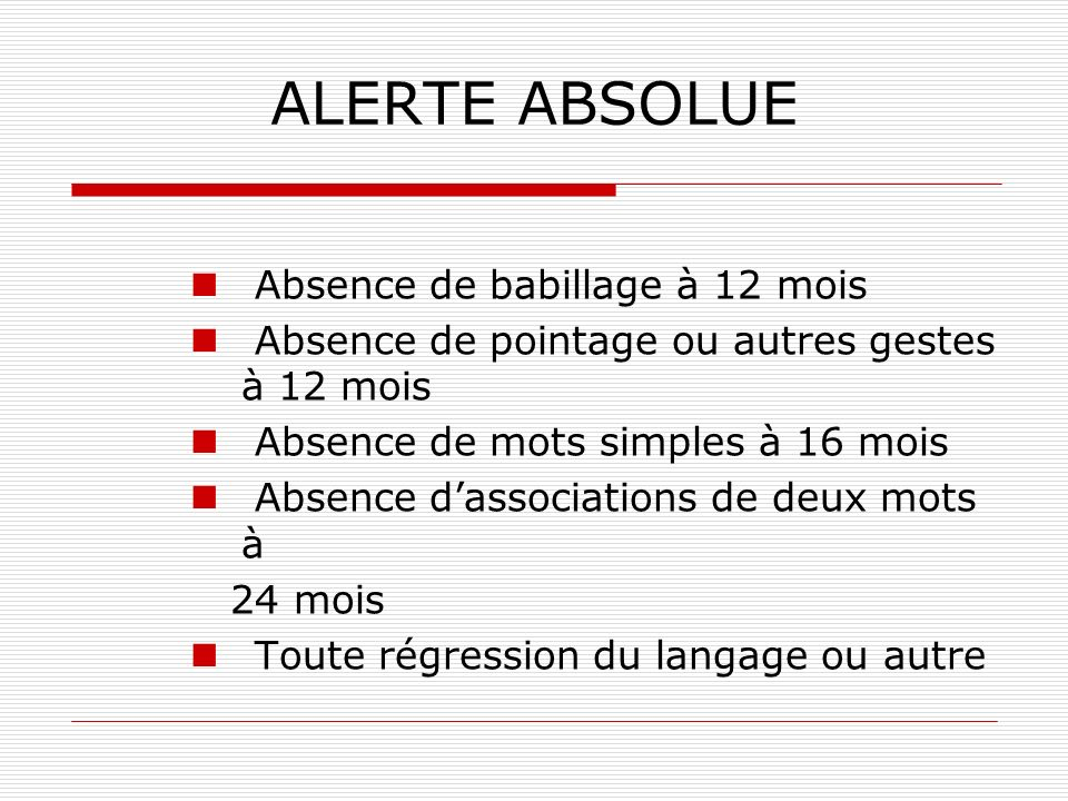 ALERTE ABSOLUE Absence de babillage à 12 mois