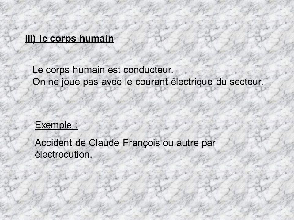 Le corps humain est conducteur.