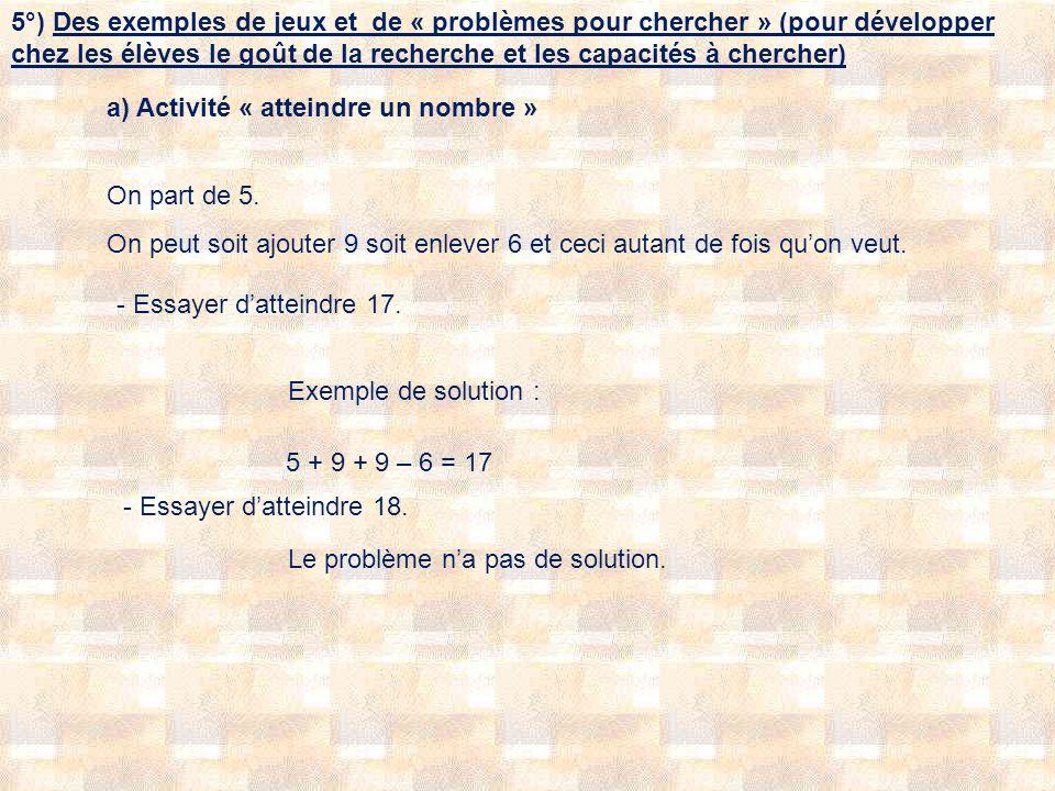 5°) Des exemples de jeux et de « problèmes pour chercher » (pour développer chez les élèves le goût de la recherche et les capacités à chercher)