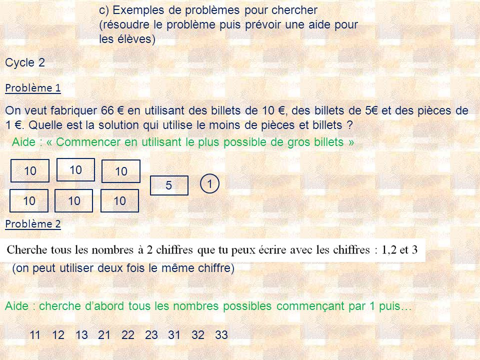 c) Exemples de problèmes pour chercher (résoudre le problème puis prévoir une aide pour les élèves)
