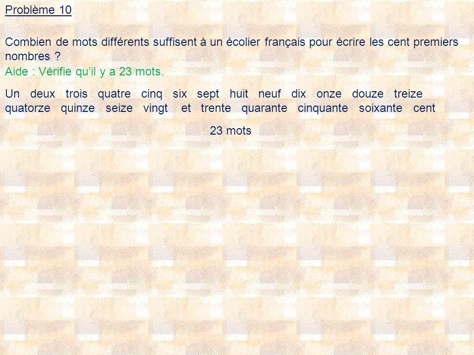 Problème 10 Combien de mots différents suffisent à un écolier français pour écrire les cent premiers nombres