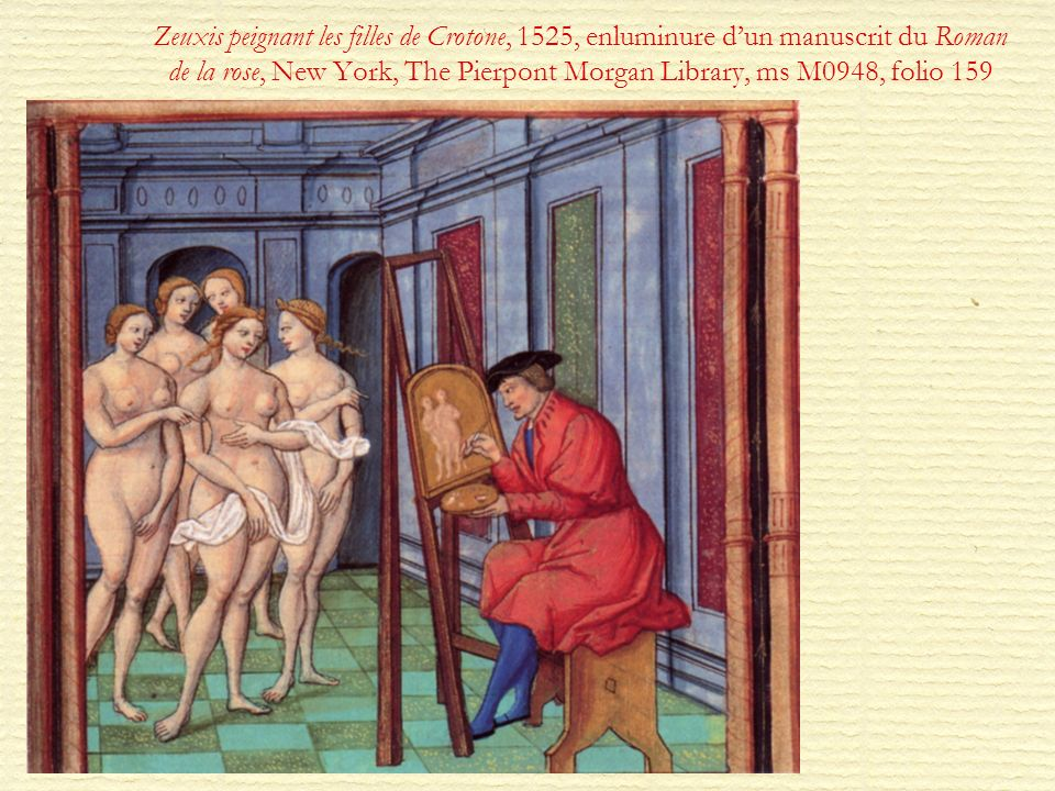 Zeuxis peignant les filles de Crotone, 1525, enluminure d'un manuscrit du Roman de la rose, New York, The Pierpont Morgan Library, ms M0948, folio 159