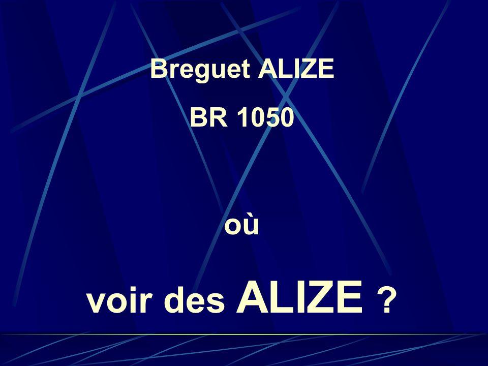 Breguet ALIZE BR 1050 où voir des ALIZE