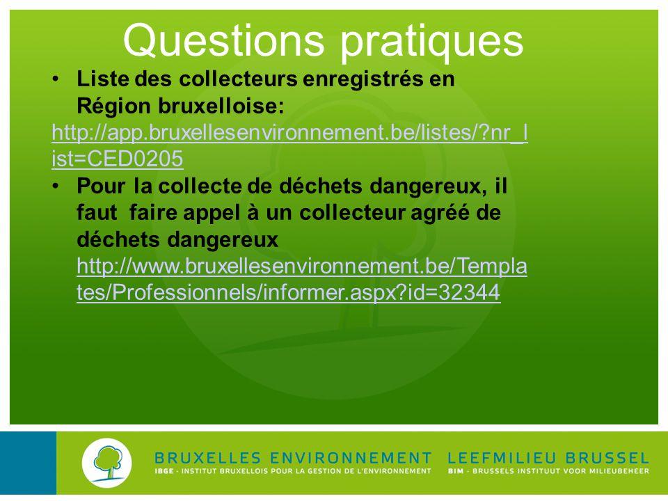 Questions pratiques Liste des collecteurs enregistrés en Région bruxelloise: http://app.bruxellesenvironnement.be/listes/ nr_list=CED0205.