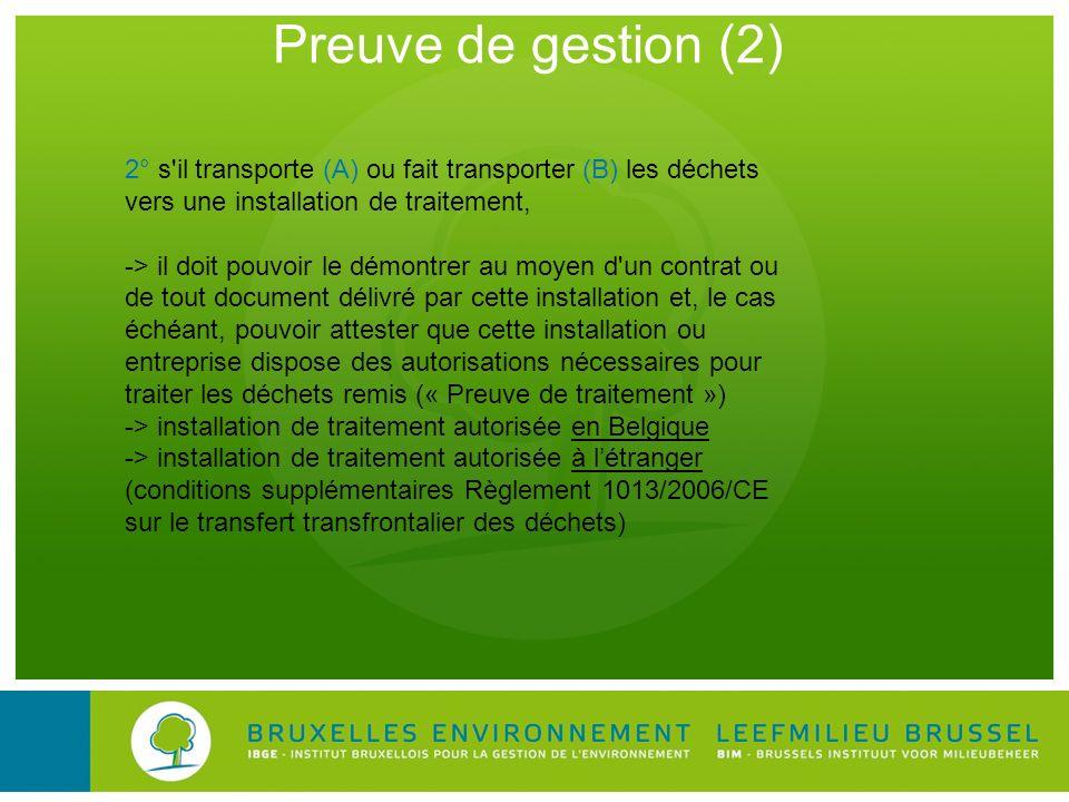 Preuve de gestion (2) 2° s il transporte (A) ou fait transporter (B) les déchets vers une installation de traitement,