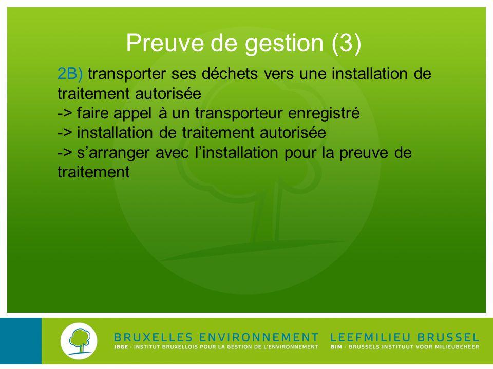 Preuve de gestion (3) 2B) transporter ses déchets vers une installation de traitement autorisée. -> faire appel à un transporteur enregistré.