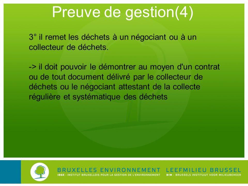 Preuve de gestion(4) 3° il remet les déchets à un négociant ou à un collecteur de déchets.