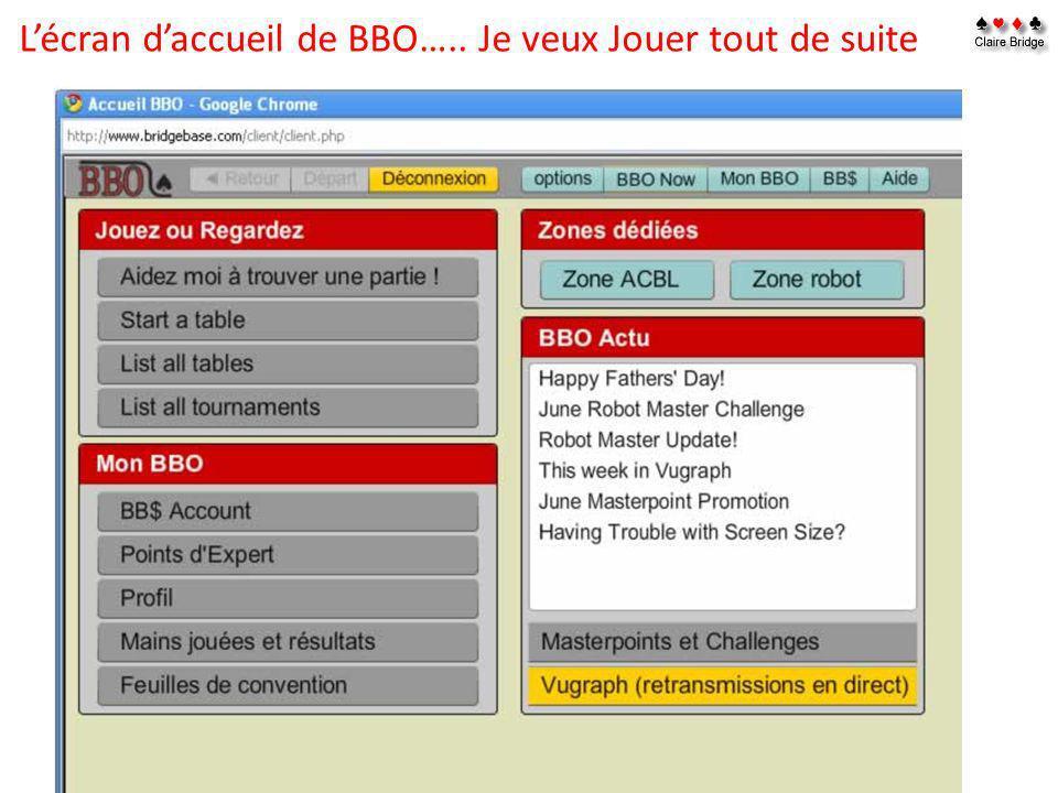 L'écran d'accueil de BBO….. Je veux Jouer tout de suite
