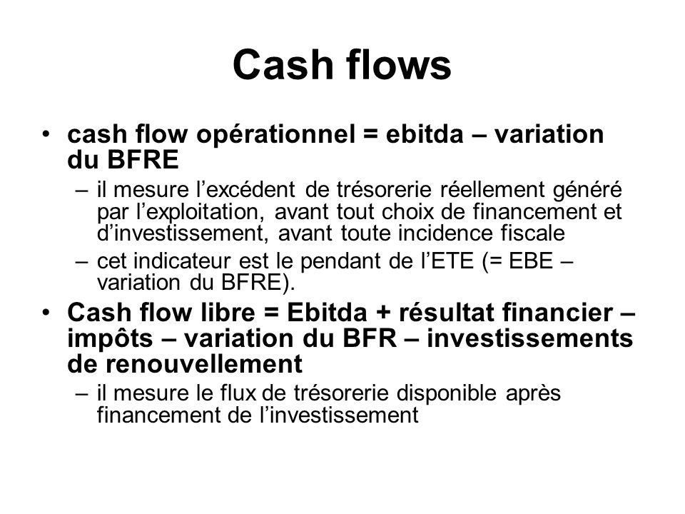 Cash flows cash flow opérationnel = ebitda – variation du BFRE