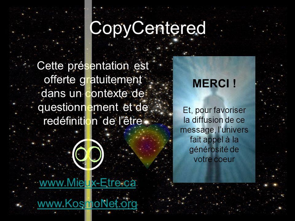 CopyCentered Cette présentation est offerte gratuitement dans un contexte de questionnement et de redéfinition de l'être.