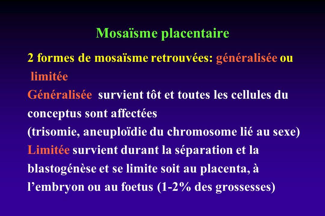 Mosaïsme placentaire 2 formes de mosaïsme retrouvées: généralisée ou