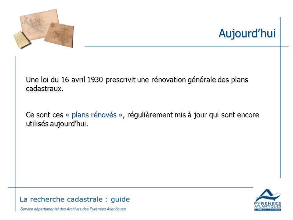 Aujourd'hui Une loi du 16 avril 1930 prescrivit une rénovation générale des plans cadastraux.