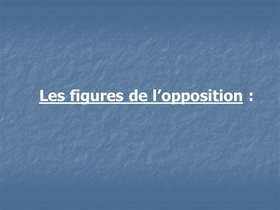 Les figures de l'opposition :