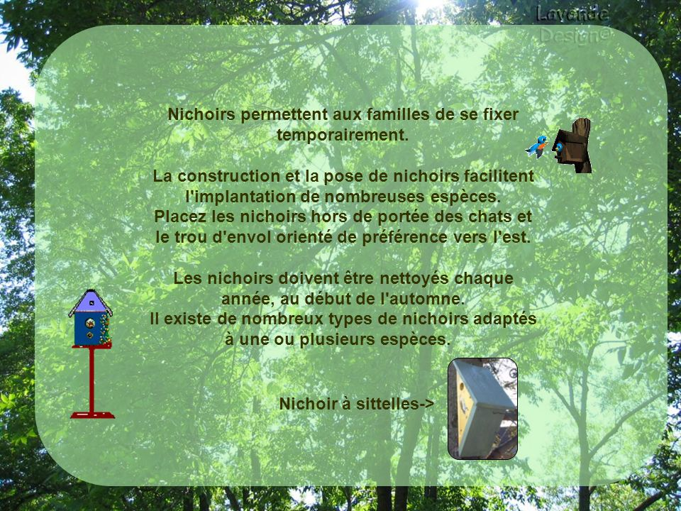 Nichoirs permettent aux familles de se fixer temporairement.