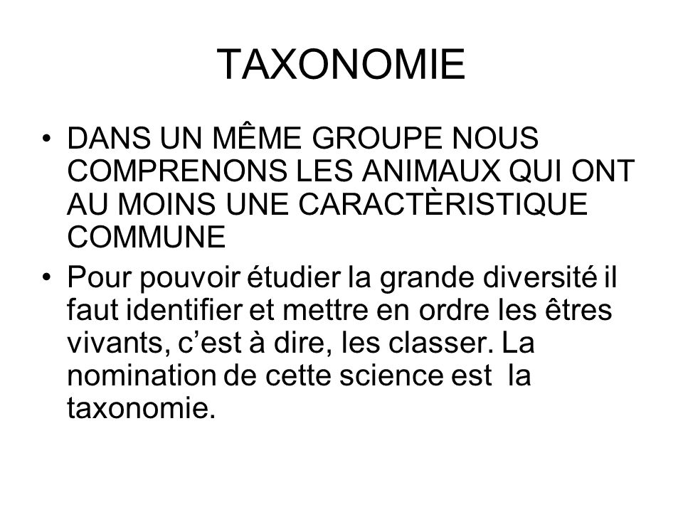 TAXONOMIE DANS UN MÊME GROUPE NOUS COMPRENONS LES ANIMAUX QUI ONT AU MOINS UNE CARACTÈRISTIQUE COMMUNE.
